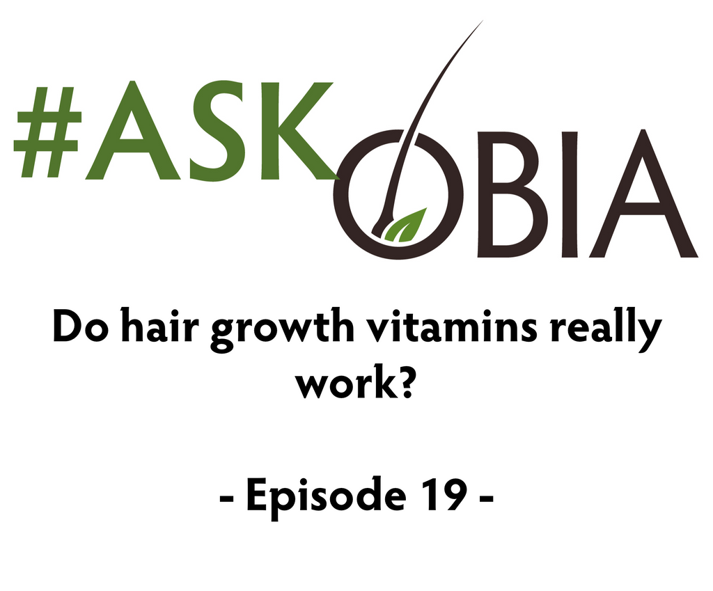 Do Hair Growth Vitamins Really Work? #AskOBIA (Episode 19)