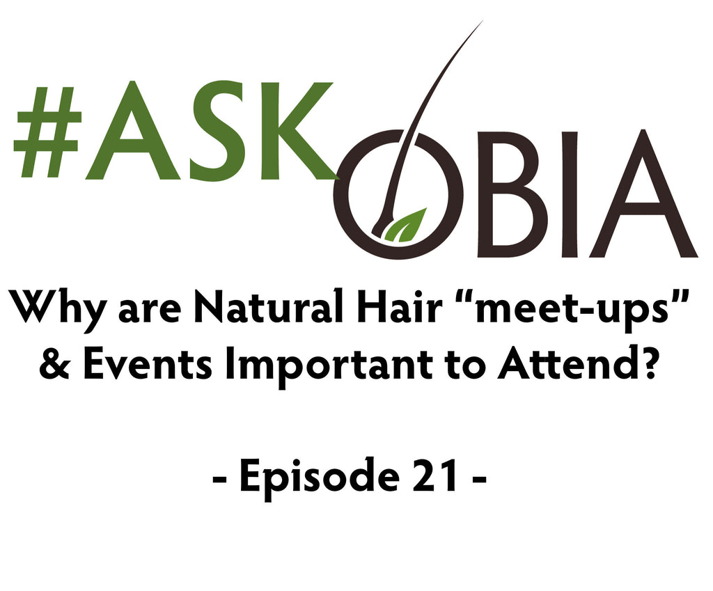 "Why are Natural Hair ""meet-ups"" & events important to attend? #AskOBIA (Episode 21)"