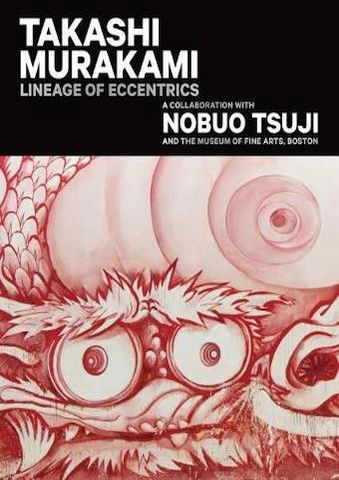 akashi Murakami: Lineage of Eccentrics : A Collaboration with Nobuo Tsuji and the Museum of Fine Arts, Boston