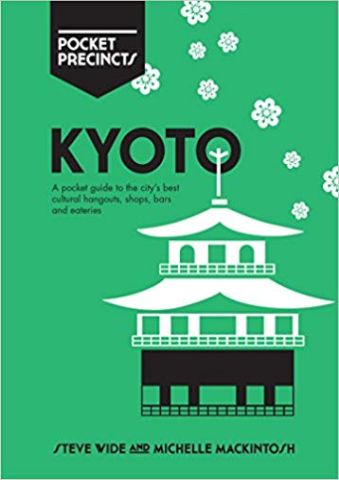 Kyoto Pocket Precincts : A Pocket Guide to the City's Best Cultural Hangouts, Shops, Bars and Eateries
