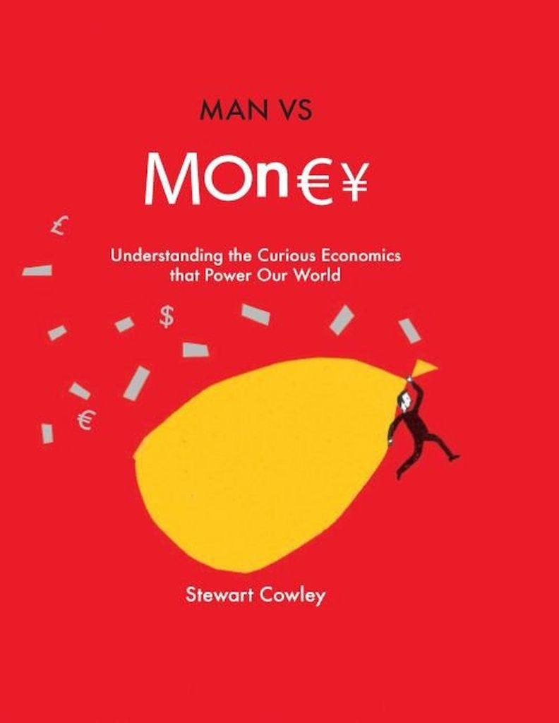 Man vs Money: Understanding the curious economics that power our world