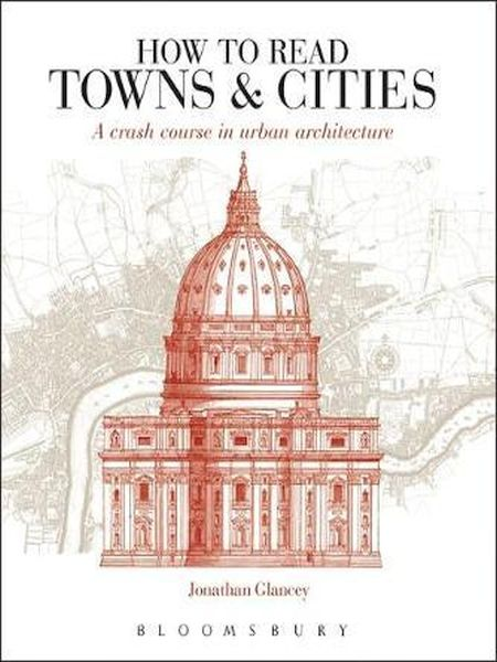 How to Read Towns and Cities : A Crash Course in Urban Architecture
