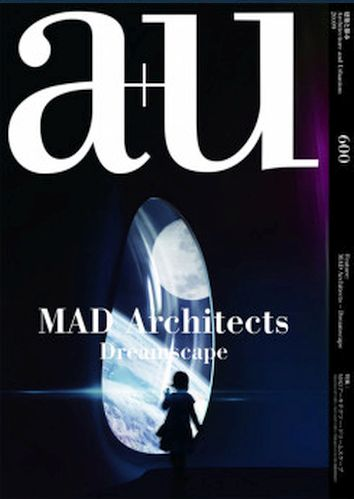 A+U  2020:09  Feature: MAD Architects – Dreamscape
