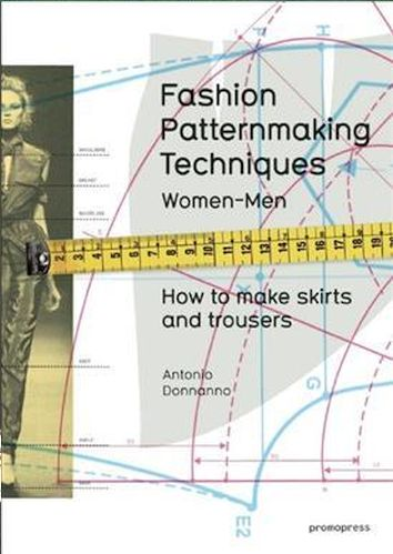 Fashion Patternmaking Techniques: 1 : Women & Men: How to Make Skirts and Trousers