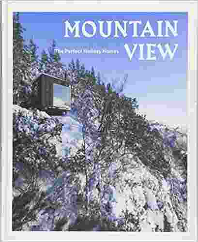 Mountain View: The Perfect Holiday Homes; Nature Retreats Vol. 1 Hardcover