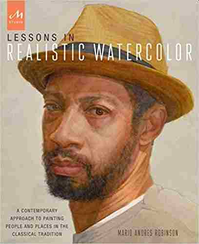 Lessons In Realistic Watercolor: A Contemporary Approach to Painting People and Places in the Classical Tradition Paperback