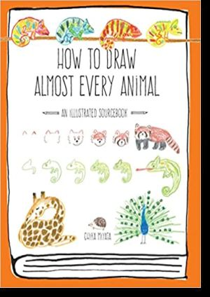 How to Draw Almost Every Animal An Illustrated Sourcebook
