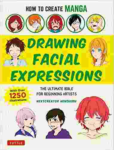 How to Create Manga: Drawing Facial Expressions: The Ultimate Bible for Beginning Artists (With Over 1,250 Illustrations)