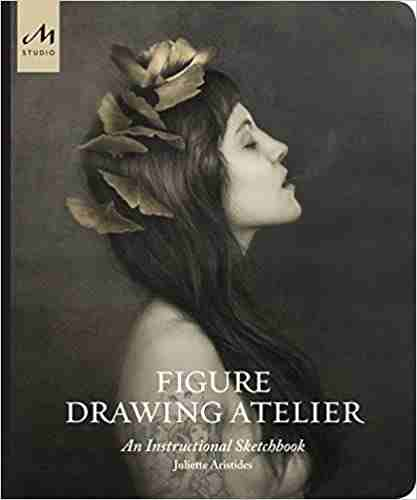 Figure Drawing Atelier: Lessons in the Classical Tradition Hardcover