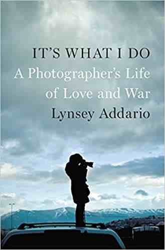 It's What I Do: A Photographer's Life of Love and War Hardcover