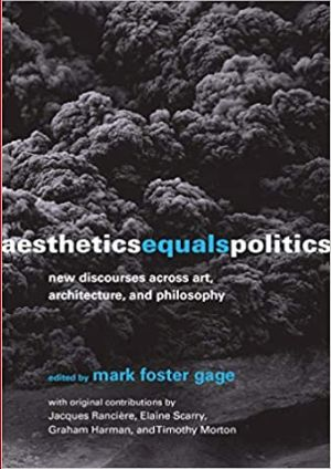 Aesthetics Equals Politics: New Discourses across Art, Architecture, and Philosophy H