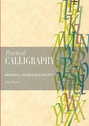 Practical Calligraphy : Materials, Techniques & Projects
