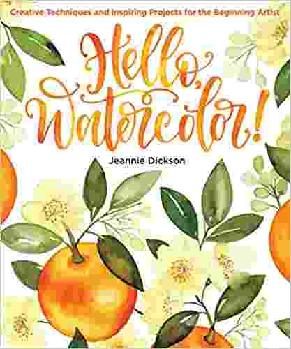 Hello, Watercolor!: Creative Techniques and Inspiring Projects for the Beginning Artist Paperback