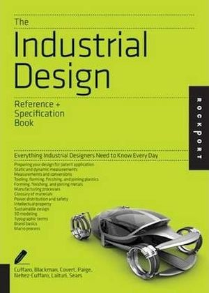 The Industrial Design Reference & Specification Book : Everything Industrial Designers Need to Know Every Day