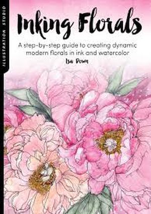 Illustration Studio: Inking Florals : A step-by-step guide to creating dynamic modern florals in ink and watercolor