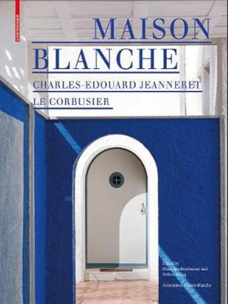 Maison Blanche - Charles_Edouard Jeanneret. Le Corbusier History And Restoration Of the Villa Jeann