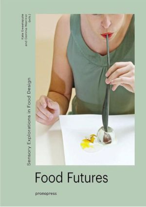 Food Futures: Sensory Explorations in Food Design
