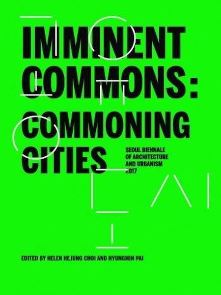 Imminent Commons: Commoning Cities: Seoul Biennale of Architecture and Urbanism 2017
