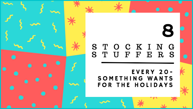 8 Stocking Stuffers Every 20-Something Wants This Holiday Season