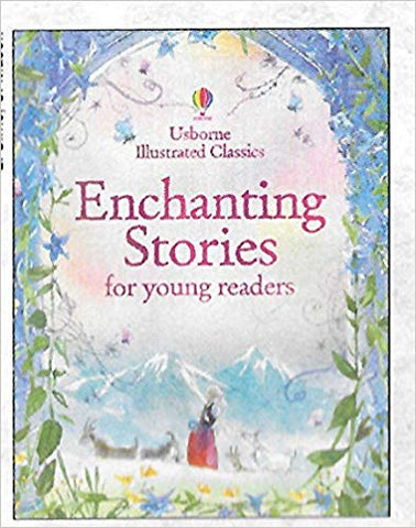 Usborne Illustrated Classics Enchanting Stories for Young Readers