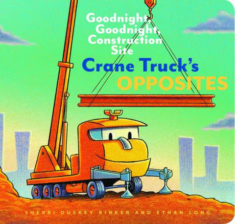 Chronicle Goodnight, Goodnight, Construction Site Crane Truck's Opposites