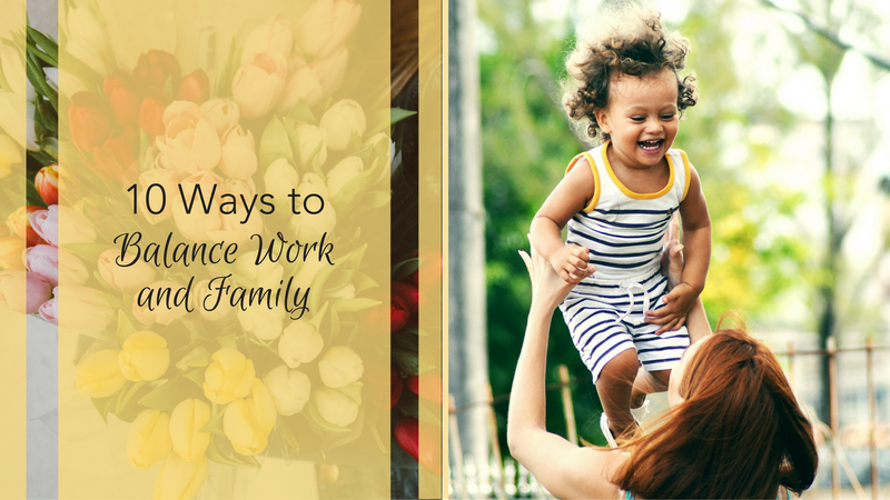 10 Ways To Balance Work & Family