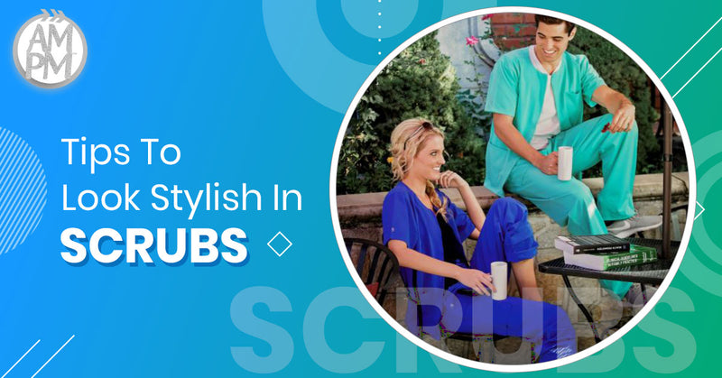 5 Tips To Look Stylish In Your Scrubs