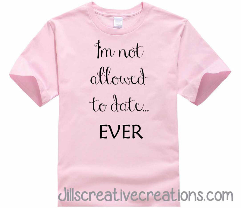 I'm Not Allowed to Date T-shirt