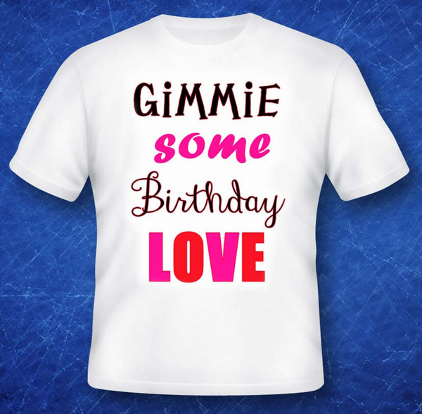 Gimmie Some Birthday Love T-Shirt