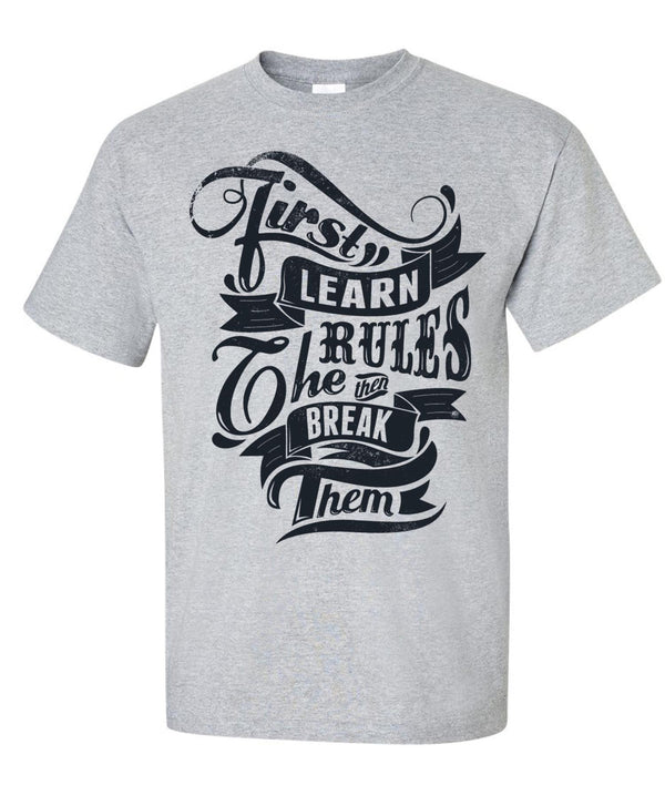 First learn the rules, then break them T-Shirt