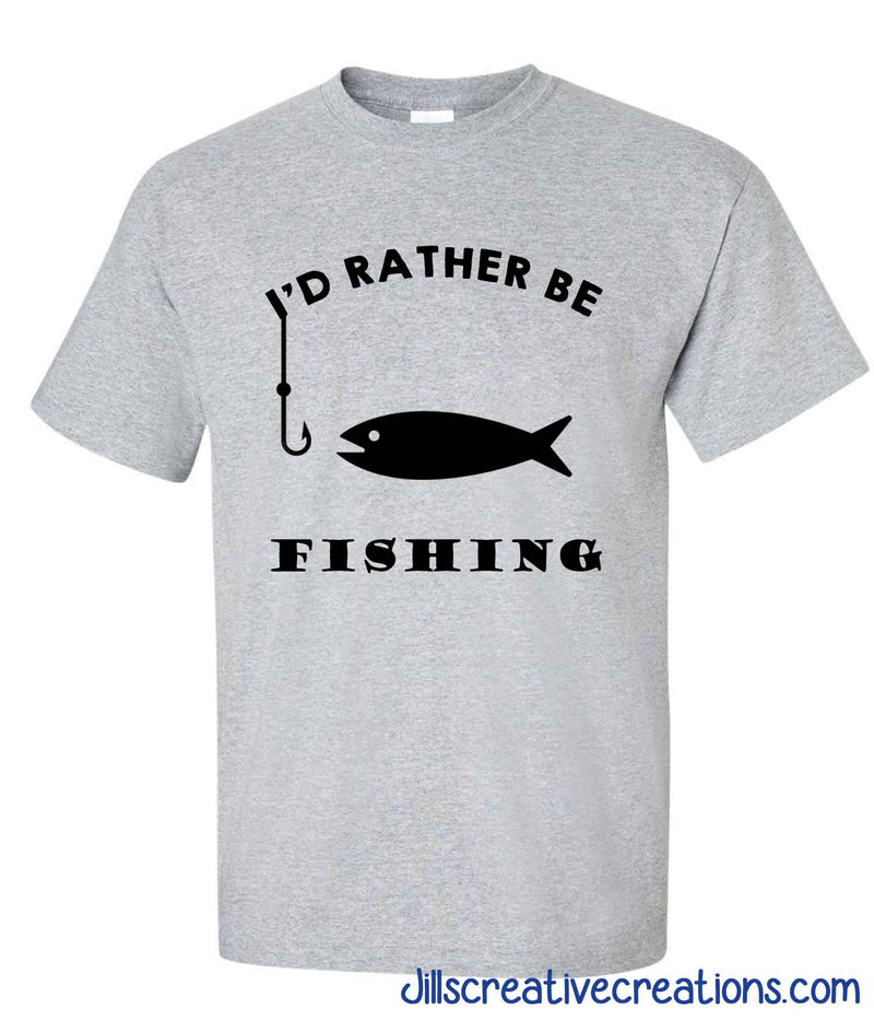 I'd Rather Be Fishing T-Shirt