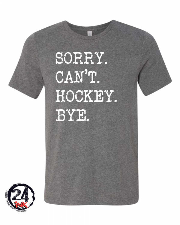 Sorry Can't Hockey Bye T-Shirt
