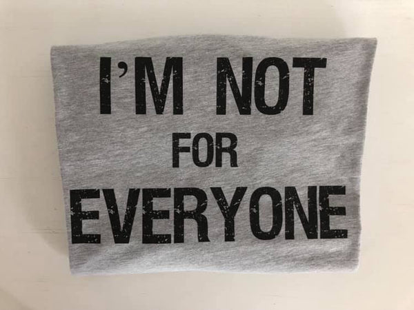 I'm not for everyone T-shirt
