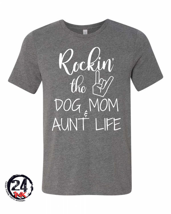 Rockin the dog mom and aunt life T-shirt