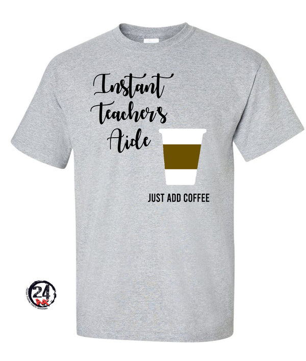 Instant Teachers aide, Just add coffee Shirt