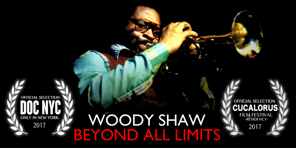 Woody Shaw Documentary chosen for the 2017 DOC NYC Film Festival —  and receives Two-Week Residency at Cucalorus Film Festival