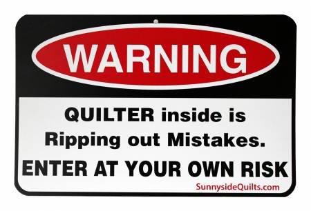 Warning Quilter Inside is Ripping Out Mistakes 8-1/2in x 5-1/2in Sign