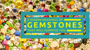 5 Hidden Meanings for Gemstones That Will Surprise You