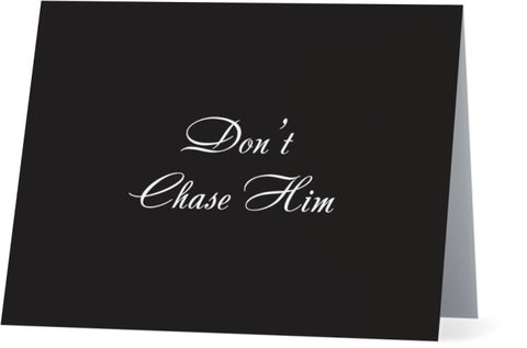 Don't Chase Him