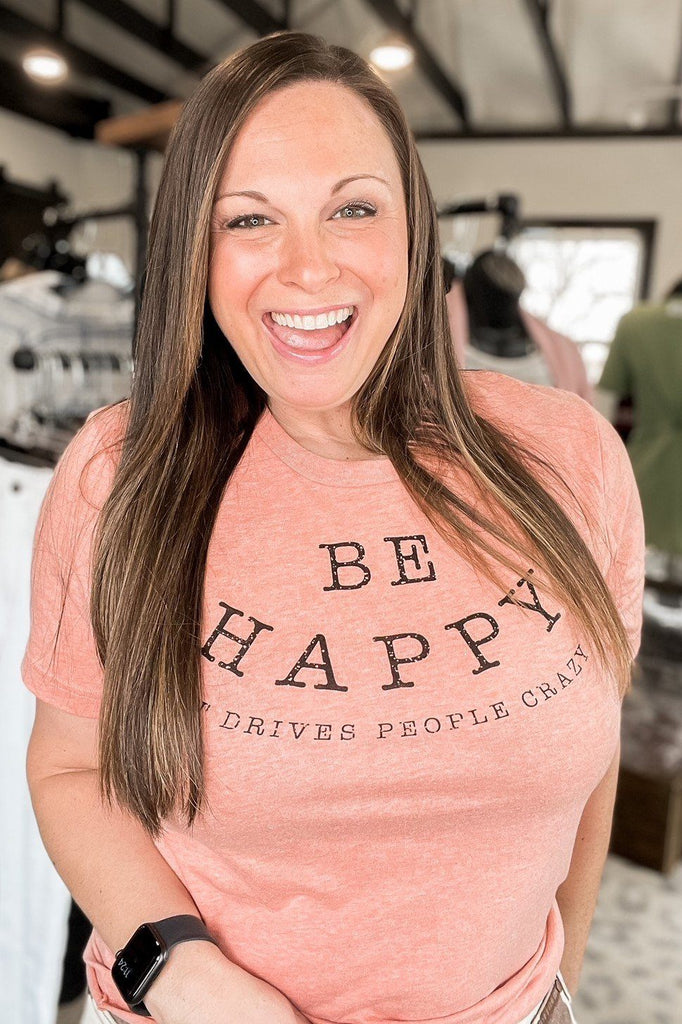 Graphic Tees - Be Happy It Drives People Crazy Unisex Fit Graphic Tee