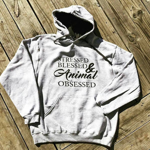 Stressed, Blessed and Animal Obsessed Hoodie