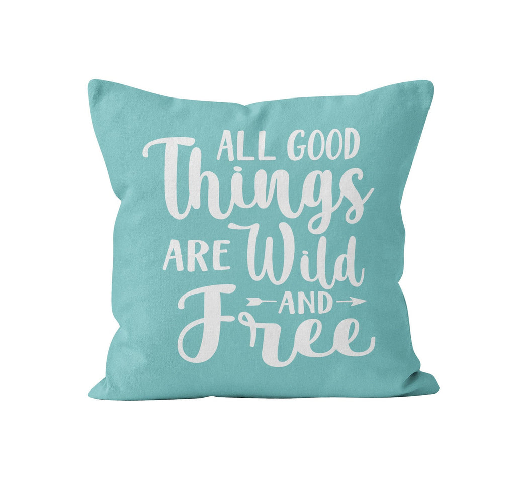 Throw Pillow Cover, All Good Things Are Wild & Free, Custom Color, Nursery Pillow, [Ziya Blue]