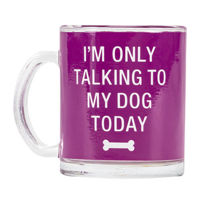 Glass Mug - I'm only talking to my dog today