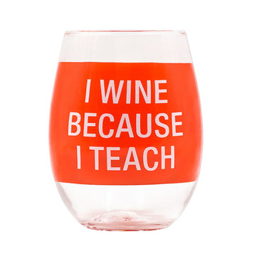 I Wine Because I Teach Wine Glass