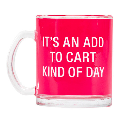 Glass Mug - Its an add to cart kind of day
