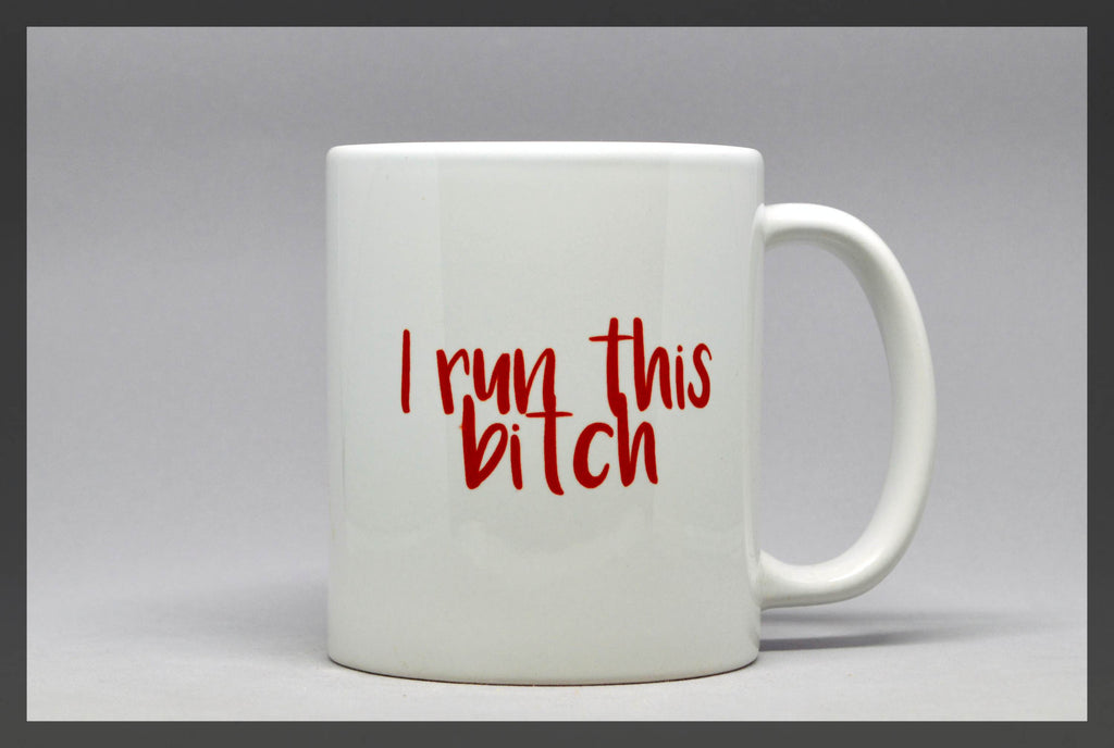 I run this b*tch mug