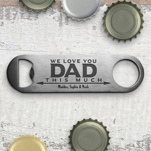 We Love You Dad Bottle Opener