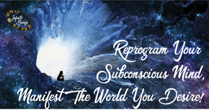 Reprogram Your Subconscious Mind, Manifest The World You Desire!