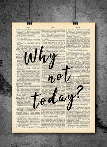 Why Not Today Quote - Home Decor Inspirational Quotes - Vintage Dictionary Art Prints For Wall Active