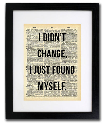 I Didn't Change, I Found Myself Quote Dictionary Art Print - Vintage Dictionary Print